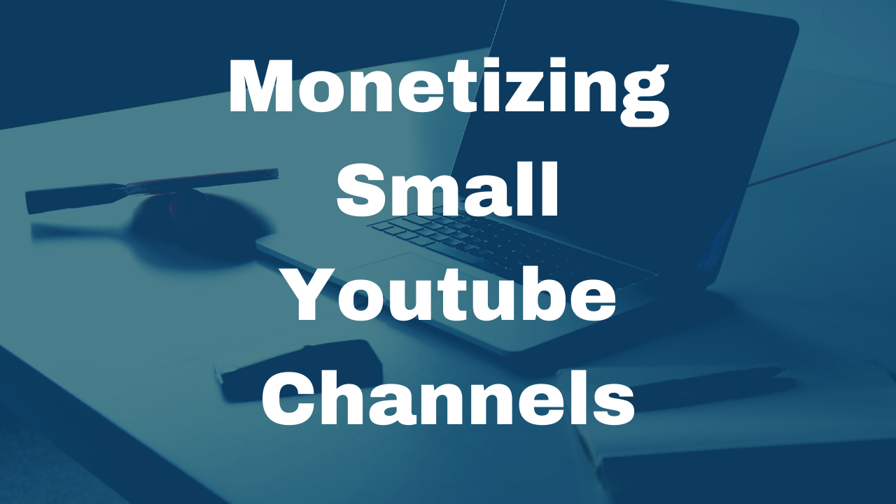 How to Monetize Small YouTube Channels (Under 1000 Subscribers)